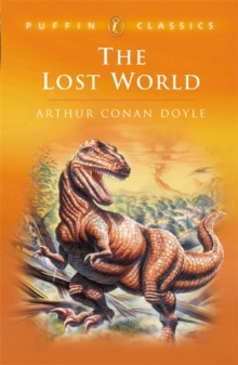 The Lost World : Being an Account of the Recent Amazing Adventures of Professor E. Challenge, Paperback Book