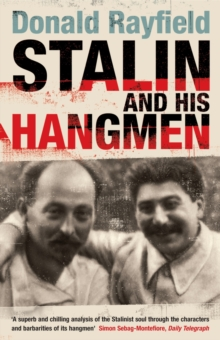 Stalin and His Hangmen : An Authoritative Portrait of A Tyrant and Those Who Served Him, Paperback Book