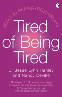 Tired of Being Tired : Rescue Repair Rejuvenate, Paperback Book