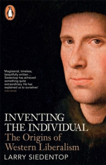 Inventing the Individual : The Origins of Western Liberalism, Paperback Book