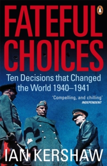 Fateful Choices : Ten Decisions That Changed the World, 1940-1941, Paperback Book