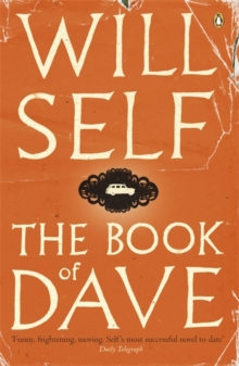The Book of Dave : A Revelation of the Recent Past and the Distant Future, Paperback Book