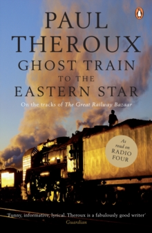 The Ghost Train to the Eastern Star : On the Tracks of 'The Great Railway Bazaar', Paperback Book