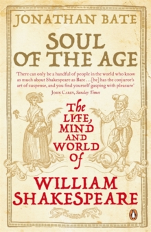 Soul of the Age : The Life, Mind and World of William Shakespeare, Paperback Book