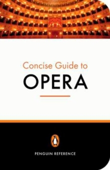 The Penguin Concise Guide to Opera, Paperback Book