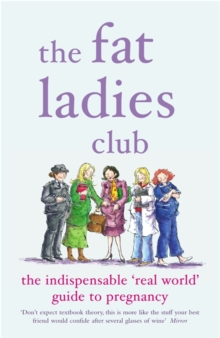 The Fat Ladies' Club : The Indispensable 'Real World' Guide to Pregnancy, Paperback Book