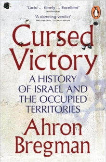 Cursed Victory : A History of Israel and the Occupied Territories, Paperback Book