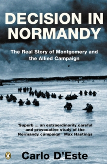 Decision in Normandy : The Real Story of Montgomery and the Allied Campaign, Paperback Book