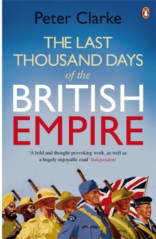 The Last Thousand Days of the British Empire : The Demise of a Superpower, 1944-47, Paperback Book