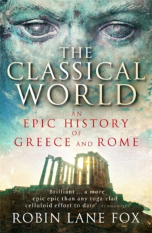 The Classical World : An Epic History of Greece and Rome, Paperback Book