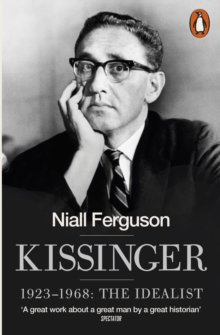 Kissinger : 1923-1968: The Idealist, Paperback Book