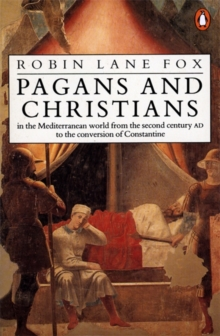 Pagans and Christians : In the Mediterranean World from the Second Century AD to the Conversion of Constantine, Paperback Book