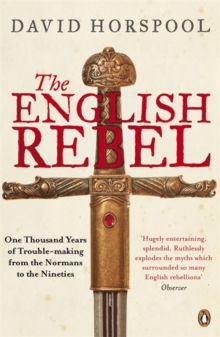 The English Rebel : One Thousand Years of Trouble-making from the Normans to the Nineties, Paperback Book