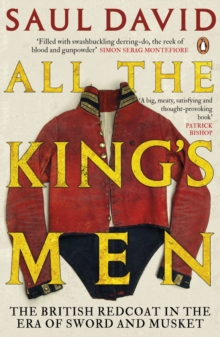 All The King's Men : The British Redcoat in the Era of Sword and Musket, Paperback Book