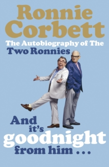 And it's Goodnight from Him ... : The Autobiography of the Two Ronnies, Paperback Book