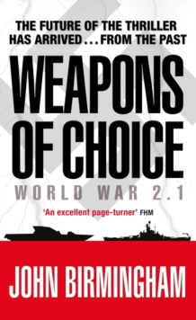 Weapons of Choice : World War 2.1 - Alternative History Science Fiction, Paperback Book