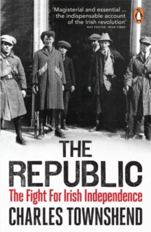 The Republic : The Fight for Irish Independence, 1918-1923, Paperback Book