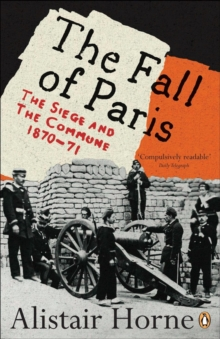 The Fall of Paris : The Siege and the Commune 1870-71, Paperback Book