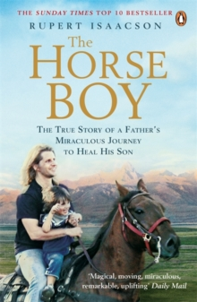 The Horse Boy : A Father's Miraculous Journey to Heal His Son, Paperback Book