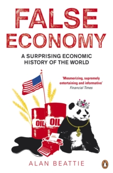 False Economy : A Surprising Economic History of the World, Paperback Book