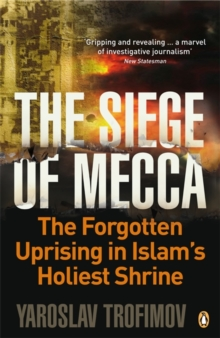 The Siege of Mecca : The Forgotten Uprising in Islam's Holiest Shrine, Paperback Book
