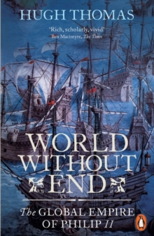 World Without End : The Global Empire of Philip II, Paperback Book