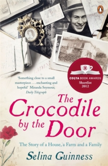 The Crocodile by the Door : The Story of a House, a Farm and a Family, Paperback Book