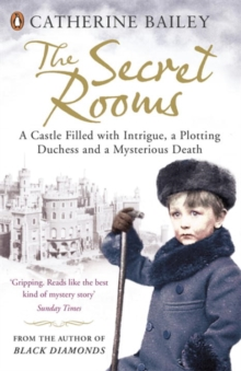 The Secret Rooms : A Castle Filled with Intrigue, a Plotting Duchess and a Mysterious Death, Paperback Book