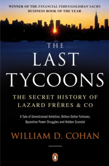 The Last Tycoons : The Secret History of Lazard Freres & Co., Paperback Book