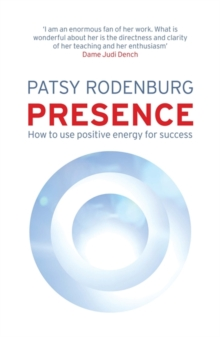 Presence : How to Use Positive Energy for Success in Every Situation, Paperback Book