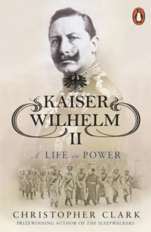 Kaiser Wilhelm II : A Life in Power, Paperback Book