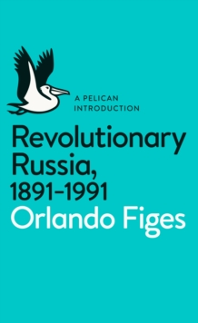 Revolutionary Russia, 1891-1991 : A Pelican Introduction, Paperback Book