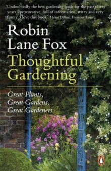 Thoughtful Gardening : Great Plants, Great Gardens, Great Gardeners, Paperback Book