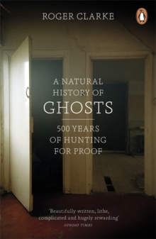 A Natural History of Ghosts : 500 Years of Hunting for Proof, Paperback Book