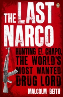 The Last Narco : Hunting El Chapo, The World's Most-Wanted Drug Lord, Paperback Book