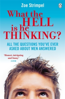What the Hell is He Thinking? : All the Questions You've Ever Asked About Men Answered, Paperback Book
