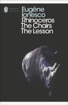 Rhinoceros, The Chairs, The Lesson : WITH The Chairs, Paperback Book