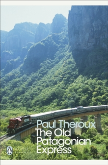 "The ""Old Patagonian Express"" : By Train Through The Americas, Paperback Book"