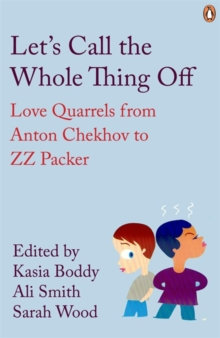 Let's Call the Whole Thing Off : Love Quarrels from Anton Chekhov to ZZ Packer, Paperback Book