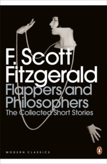 Flappers and Philosophers : The Collected Short Stories of F. Scott Fitzgerald, Paperback Book