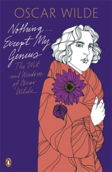 Nothing ... Except My Genius : The Wit and Wisdom of Oscar Wilde, Paperback Book