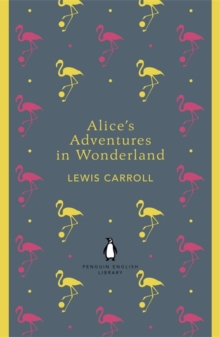 Alice's Adventures in Wonderland and Through the Looking Glass, Paperback Book