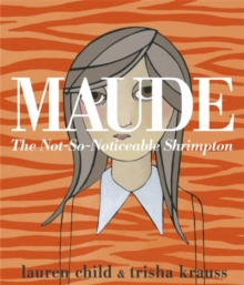 Maude : The Not-So-Noticeable Shrimpton, Paperback Book