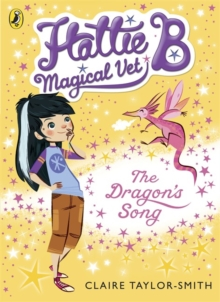 Hattie B, Magical Vet: The Dragon's Song (Book 1), Paperback Book