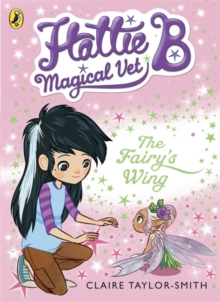 Hattie B, Magical Vet: The Fairy's Wing (Book 3), Paperback Book