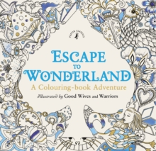 Escape to Wonderland: A Colouring Book Adventure, Paperback Book