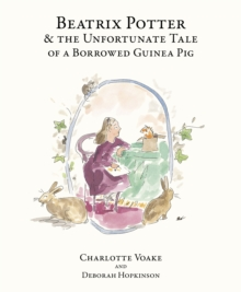 Beatrix Potter and the Unfortunate Tale of the Guinea Pig, Paperback Book
