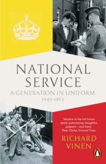 National Service : A Generation in Uniform, 1945-1963, Paperback Book