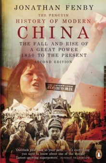 The Penguin History of Modern China : The Fall and Rise of a Great Power, 1850 to the Present, Paperback Book