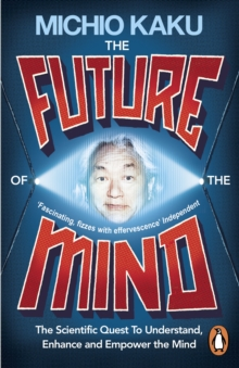 The Future of the Mind : The Scientific Quest To Understand, Enhance and Empower the Mind, Paperback Book